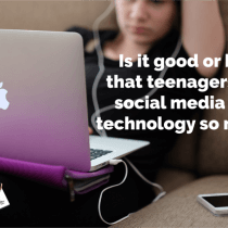 Is it good or bad that teenagers use social media and technology so much?